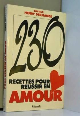 Dr Dermange-H - 230 recettes pour réussir en amour