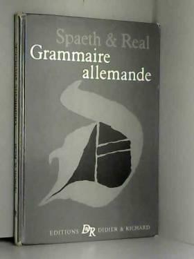REAL J. SPAETH A. - GRAMMAIRE ALLEMANDE, SIMPLE ET PRATIQUE
