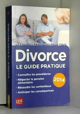 Divorce : Le guide pratique...