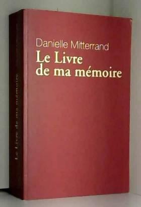MITTERRAND Danielle - Le livre de ma mémoire