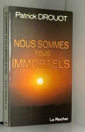 Patrick Drouot - Nous sommes tous immortels