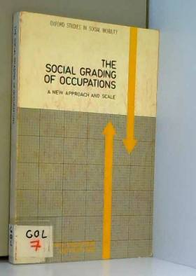 John H. Goldthorpe et Keith Hope - The Social Grading of Occupations: A New Approach and Scale (Oxford Studies in Social Mobility)
