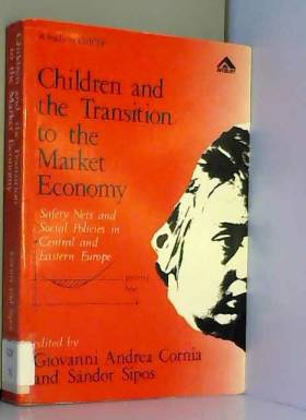 Giovanni Andrea Cornia et Sandor Sipos - Children and the Transition to the Market Economy: Safety Nets and Social Policies in Central and...