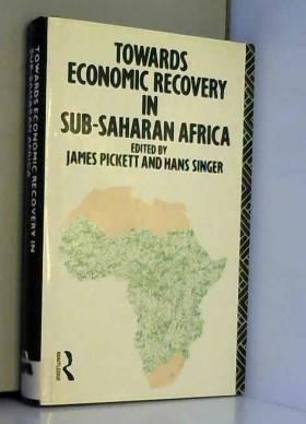 H. W. Singer, James E. Pickett et Babacar Ndiaye - Towards Economic Recovery in Sub-Saharan Africa: Essays in Honour of Robert Gardiner