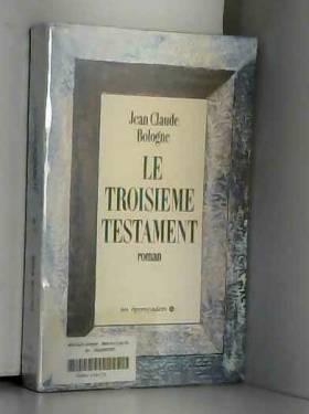 Jean Claude Bologne et Jean Claude Bologne - Le troisième testament : roman