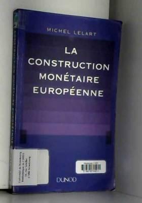 Michel Lelart - La construction monétaire européenne