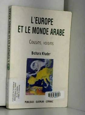 Bichara Khader - L'Europe et le monde arabe: Cousins, voisins