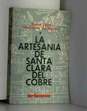HORCASITAS DE Barros (Maria Luisa) - La Artesanía con raíces prehispánicas de Santa Clara del Cobre.