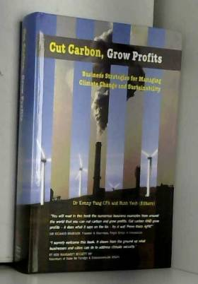 Kenny Tang et Ruth Yeoh - Cut Carbon, Grow Profits: Business Strategies for Managing Climate Change and Sustainability