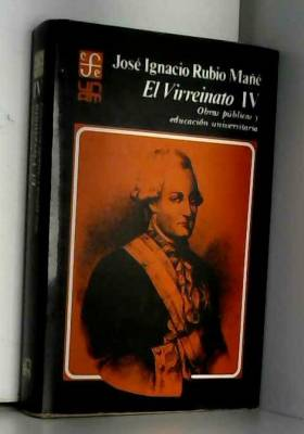 Jose Ignacio Rubio Mane - El Virreinato, IV: Obras publicas y educacion universitaria