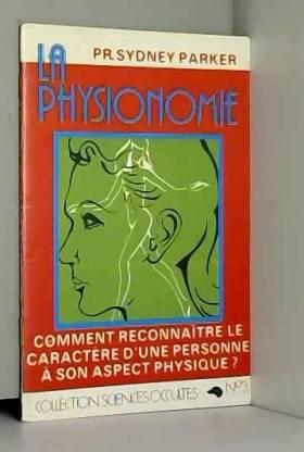 Campilian - Pr. Sydney Parker La Physionomie, Comment reconnaître le caractère d'une personne à son aspect...