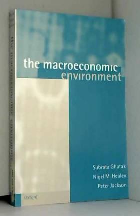 Subrata Ghatak, Nigel M. Healey, etc. et Peter... - The Macroeconomic Environment