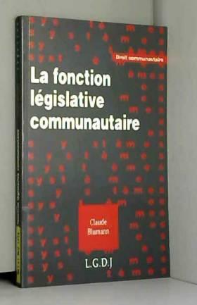 Claude Blumann - La fonction législative communautaire