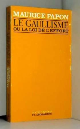 Papon Maurice - Le gaullisme ou la loi de l'effort