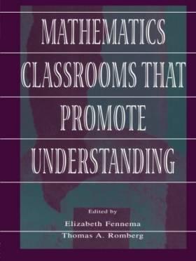 Elizabeth Fennema et Thomas A. Romberg - Mathematics Classrooms That Promote Understanding