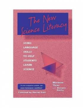 Marlene Thier, Bennett Daviss et Harold Pratt - The New Science Literacy: Using Language Skills to Help Students Learn Science