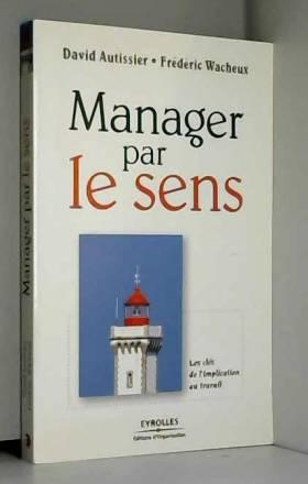 Manager par le sens: Les...