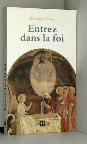 Père Edouard Divry - Entrez dans la foi
