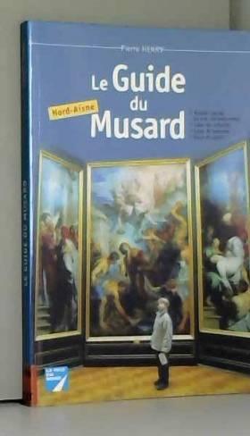 Le guide du Musard. Nord-Aisne