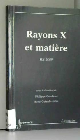 Rayons X et matière : RX 2009
