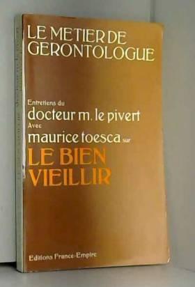 Dr. LE PIVERT / TOESCA Maurice - Le métier de gérontologue : le bien vieillir