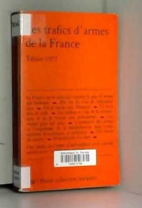 Les trafics d'armes en France. Edition 1977