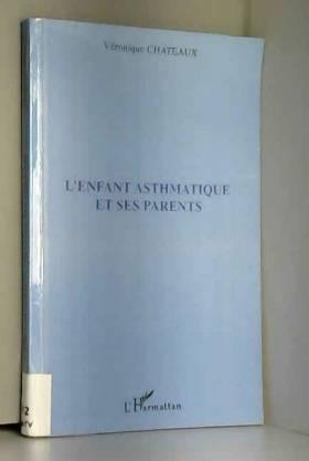 Véronique Chateaux - L'enfant asthmatique et ses parents