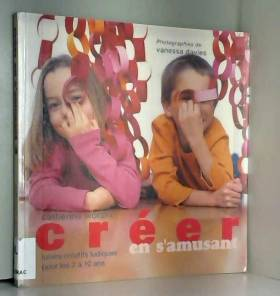 Catherine Woram et Vanessa Davies - Créer en s'amusant : Loisirs créatifs ludiques pour enfants de 3 à 10 ans