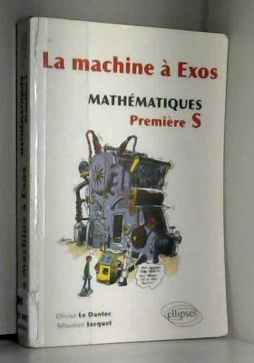 Olivier Le Dantec - La machine à exos, mathématiques 1e S