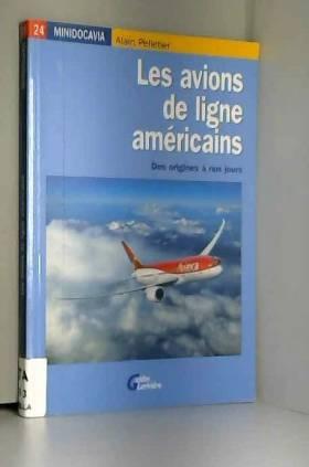 Alain Pelletier - Les avions de ligne américains : Des origines à nos jours