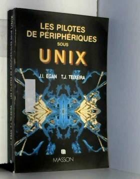 Janet I. Egan et Thomas J. Teixeira - Les Pilotes de périphériques sous Unix