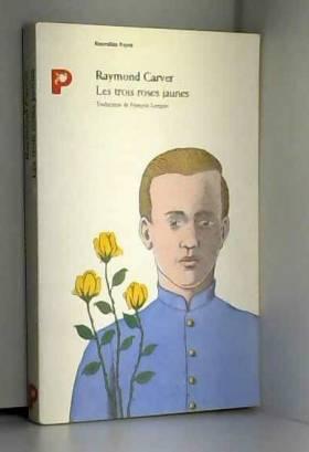 Raymond Carver - Les Trois roses jaunes
