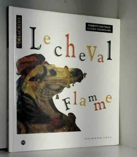 Pierrette Fleutiaux et Lucien Chaminade - Le cheval Flamme : Illustré par Delacroix