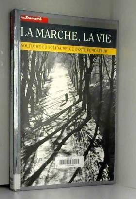 André Rauch - La Marche, la vie. Solitaire ou solidaire, ce geste fondateur