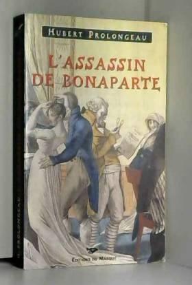 Hubert Prolongeau - L'assassin de Bonaparte