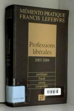 Rédaction EFL - Mémento Professions Libérales 2003/2004 : Juridique, fiscal, social, comptable
