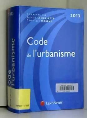 Dominique Moreno et Bernard Lamorlette - Code de l'urbanisme