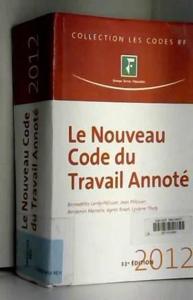 Bernadette Lardy-Pélissier, Jean Pélissier,... - Le nouveau code du travail annoté 2012
