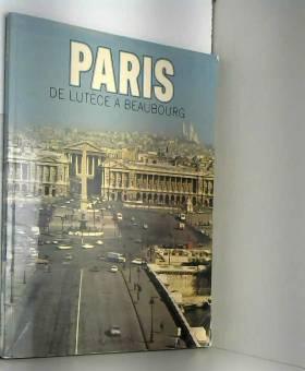 Alain Erlande-Brandenburg et Jean-Pierre Babelon - Paris : De Lutèce à Beaubourg