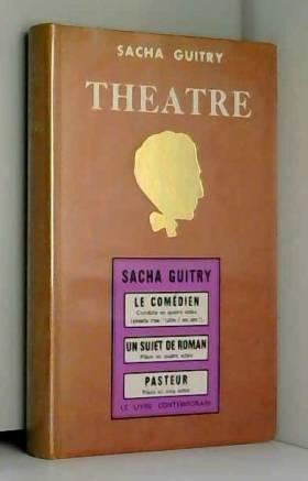 S. Guitry - Theatré: Le Comédien un Sujet de Roman Pasteur
