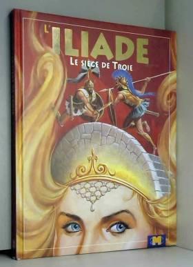 L'Iliade : Le siège de Troie