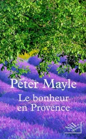 Peter Mayle - Le bonheur en Provence