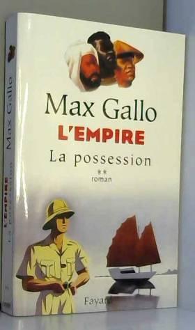 Max Gallo - L'Empire, Tome 2 : La Possession