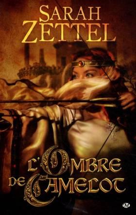 Sarah Zettel - Les Chemins de Camelot, Tome 1: L'Ombre de Camelot