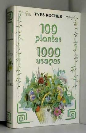 ROCHER Yves - 100 plantes 1000 usages.