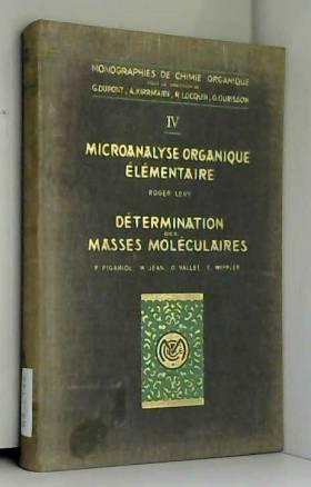 Jean H. Levy Roger Piganiol P. - Monographies de chimie organique IV : microanalyse organique élémentaire détermination des masses...