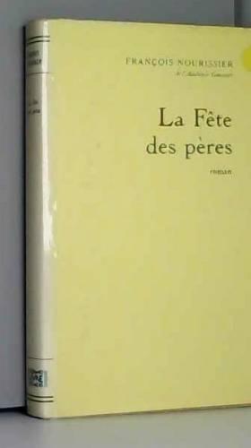 François NOURISSIER - La Fêtes des pères