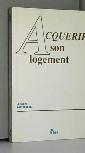 J. Herail - Acquérir son logement, 1re édition (ancienne édition)