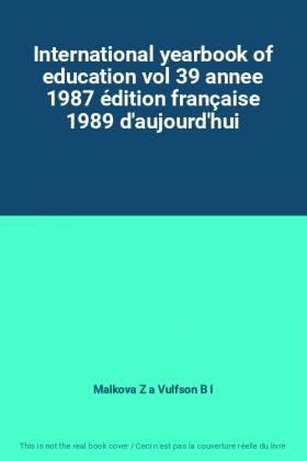 Malkova Z a Vulfson B l - International yearbook of education vol 39 annee 1987 édition française 1989 d'aujourd'hui