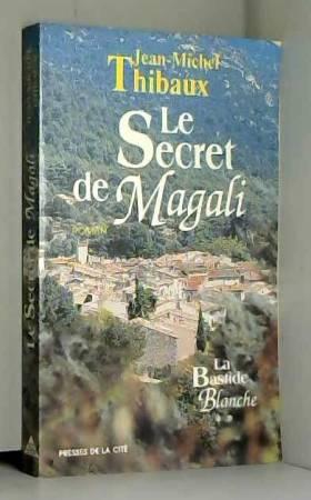 Jean-Michel Thibaux - LA BASTIDE BLANCHE Tome 2 : Le secret de Magali